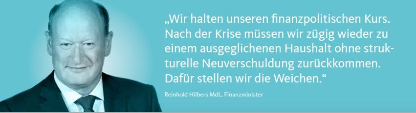 """""""Wir halten unseren finanzpolitischen Kurs. Nach der Krise müssen wir zügig wieder zu einem ausgeglichenen Haushalt ohne strukturelle Neuverschuldung zurückkommen. Dafür stellen wir die Weichen."""" Reinhold Hilbers MdL, Finanzminister"""